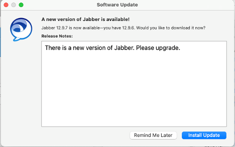 Jabber Software Update window: A new version of Jabber is available! Jabber 12.9.7 is now available--you have 12.9.6. Would you like to download now?