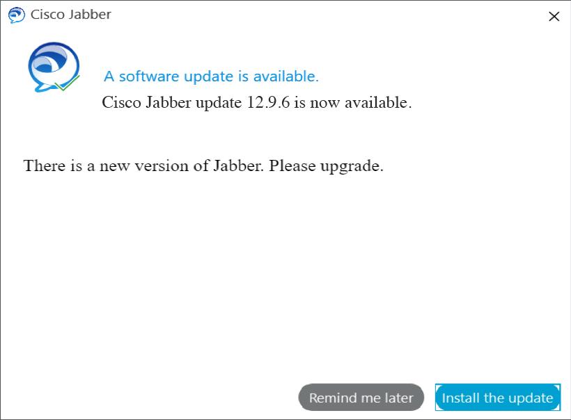 Cisco Jabber window: A software update is available.Cisco Jabber update 12.9.6 is now available. Please upgrade.